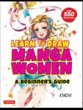 Learn to Draw Manga Women: A BeginnerÆs Guide (with Over 550 Illustrations)
