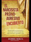 El Narcisista Pasivo-Agresivo Encubierto: Reconociendo Las Características Y Encontrando Sanación Después del Abuso Emocional Y Psicológico Oculto