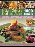 Indian, Chinese, Thai & Asian: 1000 Recipes: Presenting All the Best-Loved Dishes from Irresistible Appetizers and Street Snacks to Superb Curries, Si