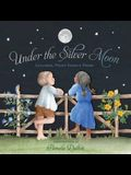 Under the Silver Moon: Lullabies, Night Songs & Poems