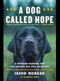 A Dog Called Hope: The Special Forces Wounded Warrior and the Dog Who Dared to Love Him