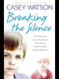 Breaking the Silence: Two Little Boys, Lost and Unloved. One Woman Determined to Make a Difference
