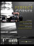 The Perfect Corner: A Driver's Step-by-Step Guide to Finding Their Own Optimal Line Through the Physics of Racing