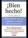 Bien Hecho!: Como Obtener Mejores Resultados Meditante el Reconocimiento = Whale Done!