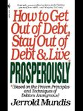 How to Get Out of Debt, Stay Out of Debt, & Live Prosperously: (Based on the Proven Principles and Techniques of Debtors Anonymous)