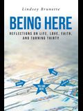 Being Here: Reflections On Life, Love, Faith, And Turning Thirty
