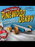 Getting Started in Pinewood Derby: Step-By-Step Workbook to Building Your First Car!
