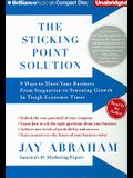 The Sticking Point Solution: 9 Ways to Move Your Business from Stagnation to Stunning Growth in Tough Economic Times