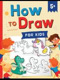 How to Draw for Kids: How to Draw 101 Cute Things for Kids Ages 5+ - Fun & Easy Simple Step by Step Drawing Guide to Learn How to Draw Cute