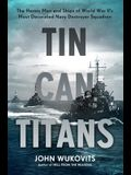 Tin Can Titans: The Heroic Men and Ships of W