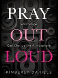 Pray Out Loud: Your Voice Can Change the Atmosphere