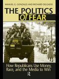 Politics of Fear: How Republicans Use Money, Race and the Media to Win
