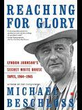 Reaching for Glory: Lyndon Johnson's Secret White House Tapes, 1964-1965
