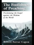 The Foolishness of Preaching: Proclaiming the Gospel Against the Wisdom of the World