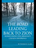 The Road Leading Back To Zion: Homecoming For Abraham's Chosen Offsprings