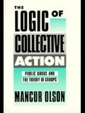 The Logic of Collective Action: Public Goods and the Theory of Groups, with a New Preface and Appendix