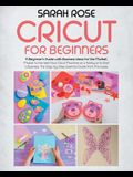 Cricut For Beginners: A Beginner's Guide with Business Ideas for the Market. Improve Your Ability and Master to the Best Your Cricut Machine