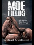 Moe Fields: The Special Bond Between Fathers and Sons