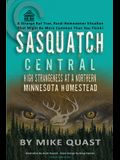 Sasquatch Central: High Strangeness at a Northern Minnesota Homestead