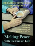 Making Peace with the End of Life: A Clear and Comforting Guide to Help You Live Well to the Last