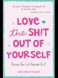 Love the Sh!t Out of Yourself: Because Your Life Depends on It (Daily Positive Thoughts and Affirmations for Women, for Fans of You Are a Badass and
