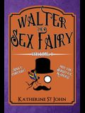 Walter the Sex Fairy: Adult Content Not for Sensitive Readers Volume I
