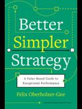 Better, Simpler Strategy: A Value-Based Guide to Exceptional Performance