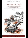 The Ghost King: A Story in Simplified Chinese and Pinyin, 1500 Word Vocabulary Level