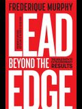 Lead Beyond The Edge: The Bold Path to Extraordinary Results