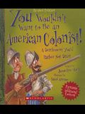 You Wouldn't Want to Be an American Colonist! a Settlement You'd Rather Not Start