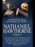The Collected Supernatural and Weird Fiction of Nathaniel Hawthorne: Volume 4-Including One Novel 'Septimius Felton; Or, the Elixir of Life, ' Two Nov