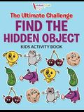 The Ultimate Challenge Find the Hidden Object Kids Activity Book