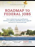 Roadmap to Federal Jobs: How to Determine Your Qualifications, Develop an Effective USAJOBS Resume, Apply for and Land U.S. Government Jobs