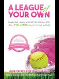 A League Of Your Own: Leadership Lessons with All-Star Athletes Who Want YOU to WIN in Sports, School and Life!
