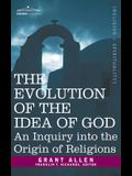 Evolution of the Idea of God: An Inquiry Into the Origin of Religions