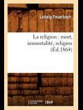 La Religion: Mort, Immortalité, Religion (Éd.1864)