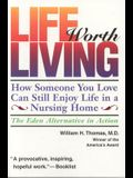 Life Worth Living: How Someone You Love Can Still Enjoy Life in a Nursing Home; The Eden Alternative in Action