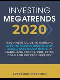Investing Megatrends 2020: Beginners Guide to Earning Lifetime Passive Income with Small, Safe Investments in Marijuana Stocks, CBD, REITs, Gold