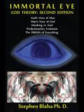 Immortal Eye: God Theory: Second Edition: God's View of Man, Man's View of God, Hawking vs. God, Predestination, Evolution, the Orig