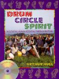 Drum Circle Spirit: Facilitating Human Potential Through Rhythm [With CD]