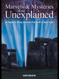 Marvels and Mysteries of the Unexplained: An Imagination-Defying Exploration of Our World's Strangest Secrets