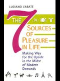 The Seven Sources of Pleasure in Life: Making Way for the Upside in the Midst of Modern Demands