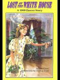 Lost at the White House: A 1909 Easter Story (On My Own)