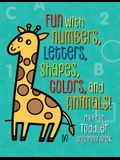 My First Toddler Coloring Book: Fun with Numbers, Letters, Shapes, Colors, and Animals!