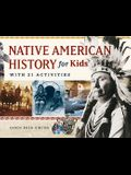 Native American History for Kids: With 21 Activities