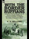 With the Border Ruffians: Adventures With the Rangers on the Western Frontier During the American Civil War and Against the Indian Tribes and Ou