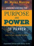Understanding the Purpose and Power of Prayer: How to Call Heaven to Earth (First Edition, Enlarged/Expanded)