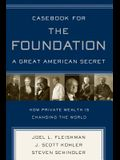 Casebook for the Foundation: A Great American Secret: Unique in All the World, the American Foundation Sector Has Been an Engine of Social Change for