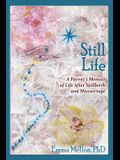 Still Life, a Parent's Memoir of Life After Stillbirth and Miscarriage