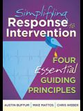 Simplifying Response to Intervention: Four Essential Guiding Principles